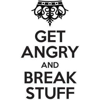 Get angry and break stuff