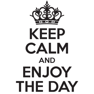 Keep calm and enjoy the day