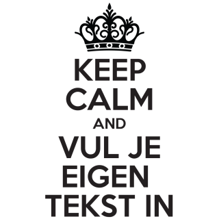 Keep calm and vul je eigen tekst in